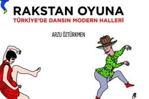 Rakstan Oyuna - Türkiye'de Dansın Modern Halleri